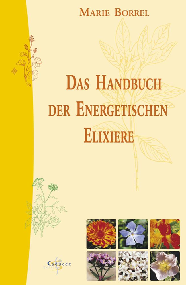 Das Handbuch der energetischen Elixiere - Marie Borrel -  9783898451895