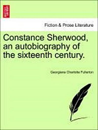 Constance Sherwood, an autobiography of the sixteenth century. VOL. II