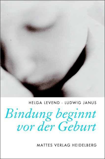 Bindung beginnt vor der Geburt Helga Levend