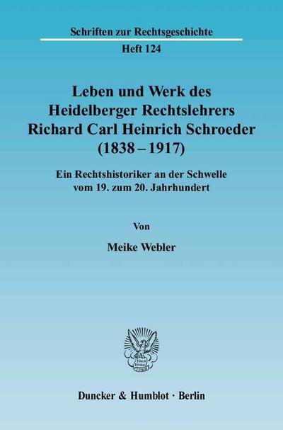 Leben und Werk des Heidelberger Rechtslehrers Richard Carl Heinrich Schroeder (1838 - 1917)