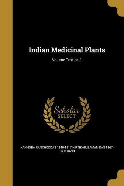 Indian Medicinal Plants; Volume Text Pt. 1