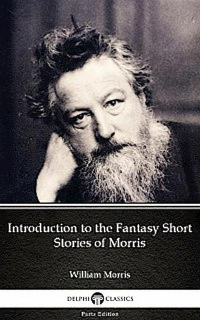 Introduction to the Fantasy Short Stories of Morris by William Morris - Delphi Classics (Illustrated)