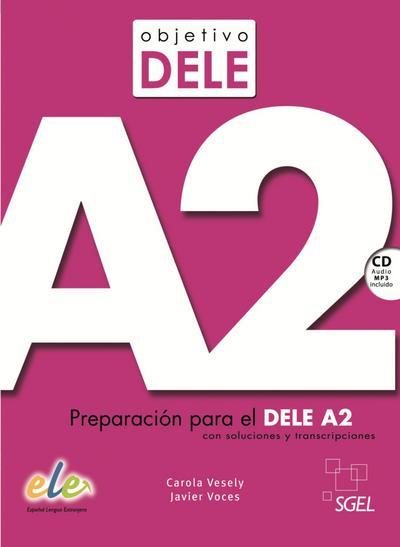 Objetivo DELE A2: Preparación para el DELE A2 con soluciones y transcripciones / Buch mit Audio-CD