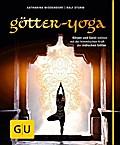 Götter-Yoga: Körper und Geist stärken mit der ...