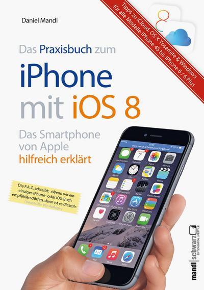 Das Praxisbuch zum iPhone mit iOS 8; Das Smartphone von Apple hilfreich erklärt; Deutsch