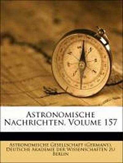 Astronomische Nachrichten, Volume 157