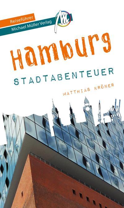 Hamburg - Stadtabenteuer Reiseführer Michael Müller Verlag; 33 Stadtabenteuer zum Selbsterleben; MM-Stadtabenteuer; Hrsg. v. Kröner, Matthias; Deutsch