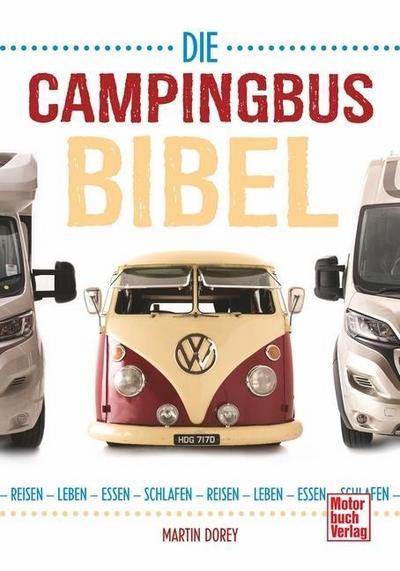 Die Campingbus-Bibel; Reisen - Leben - Essen - Schlafen; Deutsch