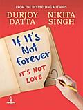 9789351182979 - Durjoy Datta: If It s Not Forever - It s Not Love - पुस्तक