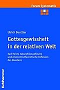 Gottesgewissheit in der relativen Welt: Karl Heims naturphilosophische und erkenntnistheoretische Reflexion des Glaubens (Forum Systematik, Band 27)