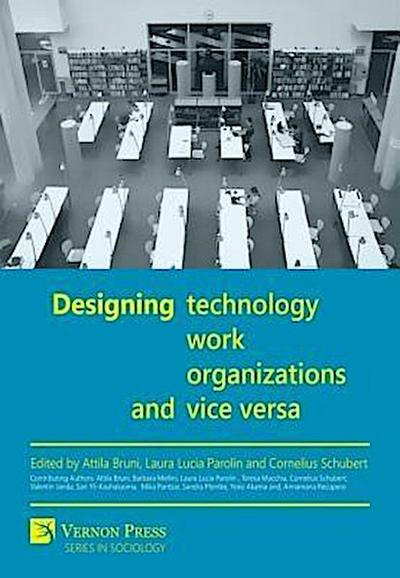 Designing Technology, Work, Organizations and Vice Versa