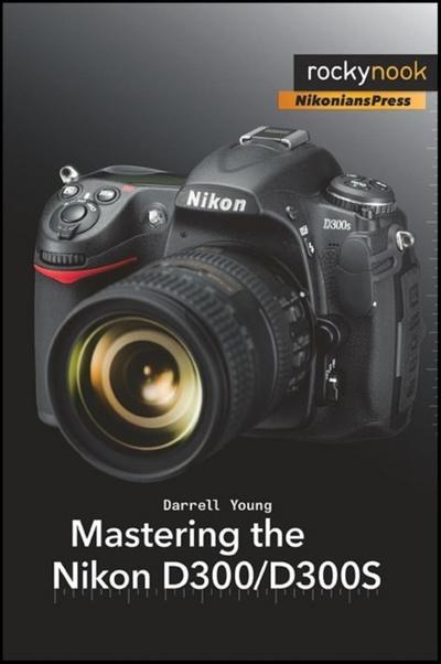 Mastering the Nikon D300/D300S