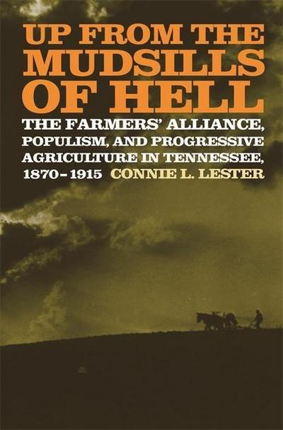 Up from the Mudsills of Hell: The Farmers' Alliance, Populism, and Progressive Agriculture in Tennessee, 1870-1915