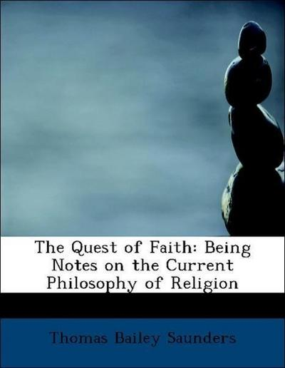 The Quest of Faith: Being Notes on the Current Philosophy of Religion