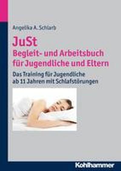 JuSt - Begleit- und Arbeitsbuch für Jugendliche und Eltern: Das Training für Jugendliche ab 11 Jahren mit Schlafstörungen