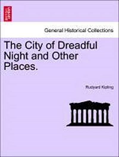The City of Dreadful Night and Other Places. VOL I
