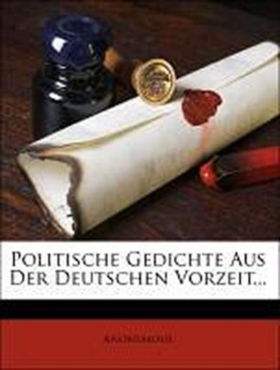 Politische Gedichte aus der deutschen Vorzeit.