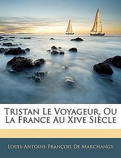 Tristan Le Voyageur, Ou La France Au Xive Siècle
