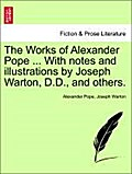The Works of Alexander Pope ... With notes and illustrations by Joseph Warton, D.D., and others. volume the seventh - Alexander Pope