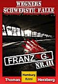 Franz G. - Thriller: Wegners schwerste Fälle (3. Teil)