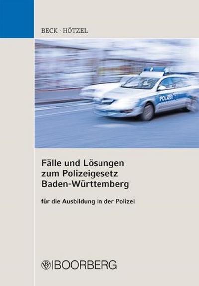 Fälle und Lösungen zum Polizeigesetz Baden-Württemberg für die Ausbildung in der Polizei