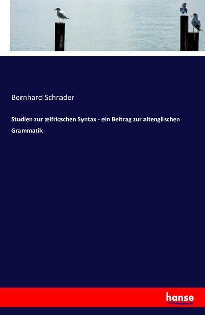 Studien zur ælfricschen Syntax - ein Beitrag zur altenglischen Grammatik