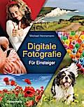 Digitale Fotografie; Der kinderleichte Einsti ...