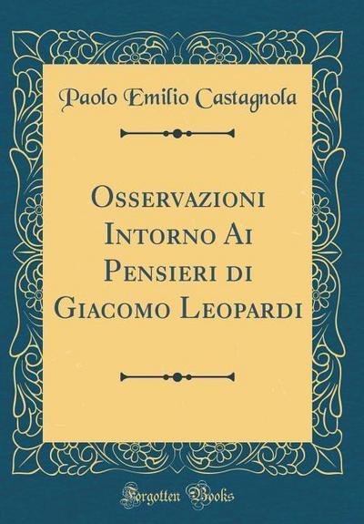 Osservazioni Intorno AI Pensieri Di Giacomo Leopardi (Classic Reprint)