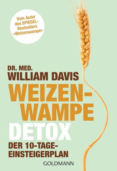 Weizenwampe - Detox: Der 10-Tage-Einsteigerplan - Vom Autor des SPIEGEL-Bestsellers 'Weizenwampe'