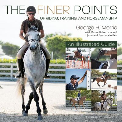 The Finer Points of Riding, Training and Horsemanship: An Illustrated Guide