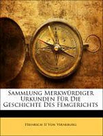 Sammlung Merkwürdiger Urkunden Für Die Geschichte Des Femgerichts