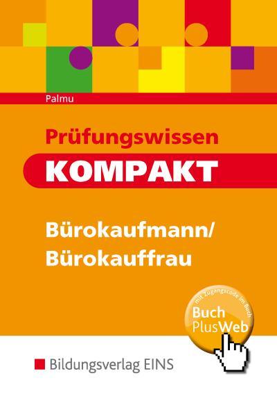 Prüfungswissen kompakt - Bürokaufmann/Bürokauffrau, Kaufmann/Kauffrau für Bürokommunikation. Arbeitsbuch