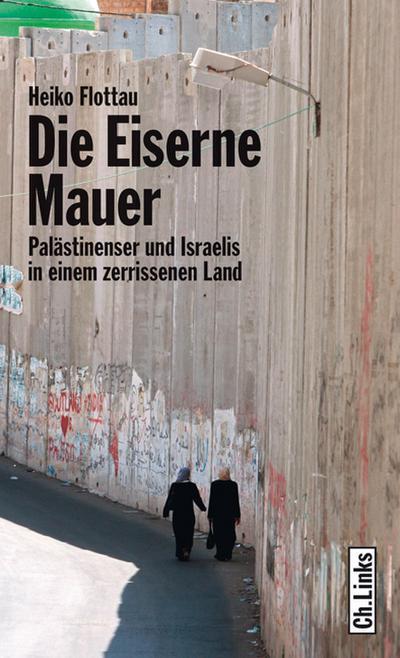 Die eiserne Mauer - Palästinenser und Israelis in einem zerrissenen Land