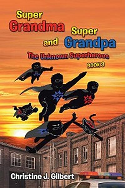 Super Grandma and Super Grandpa: the Unknown  Superheroes Book 3