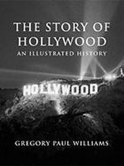 The Story of Hollywood: An Illustrated History
