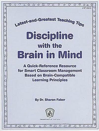 Discipline with the Brain in Mind: A Quick-Reference Resource for Smart Classroom Management Based on Brain-Compatible Learning Principles