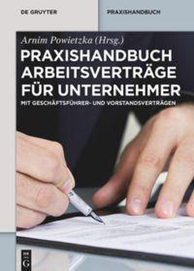 Praxishandbuch Arbeitsverträge für Unternehmer: Mit Geschäftsführer- und Vorstandsverträgen (De Gruyter Praxishandbuch)