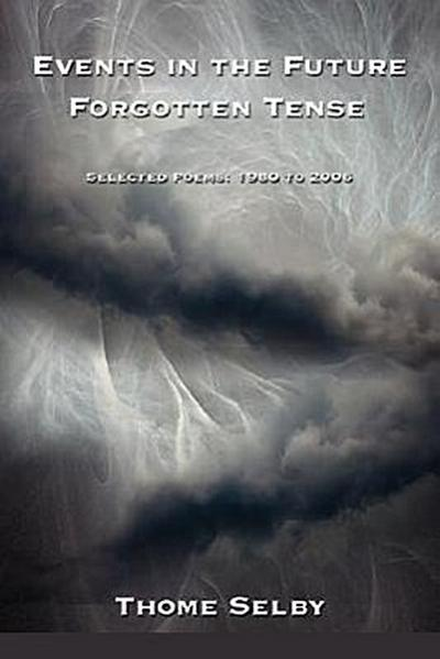 Events in the Future Forgotten Tense: Selected Poems: 1980 to 2006