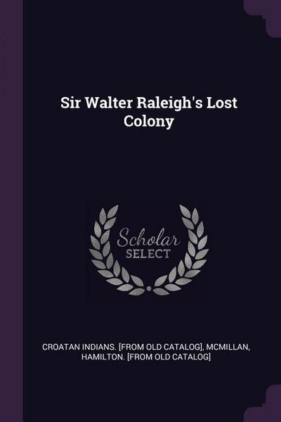 Sir Walter Raleigh's Lost Colony