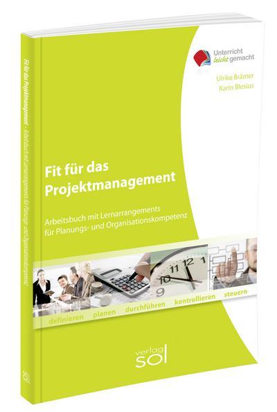 Fit für das Projektmanagement: Lernarrangement für Planungs- und Organisationskompetenz (Unterricht-leicht-gemacht)