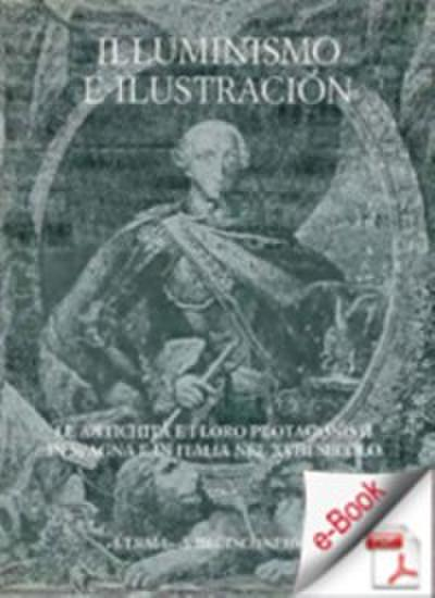 Illuminismo e Ilustracion. Le antichita e i suoi protagonisti in Spagna e in Italia nel XVIII secolo.