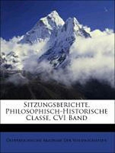 Sitzungsberichte. Philosophisch-Historische Classe, CVI Band
