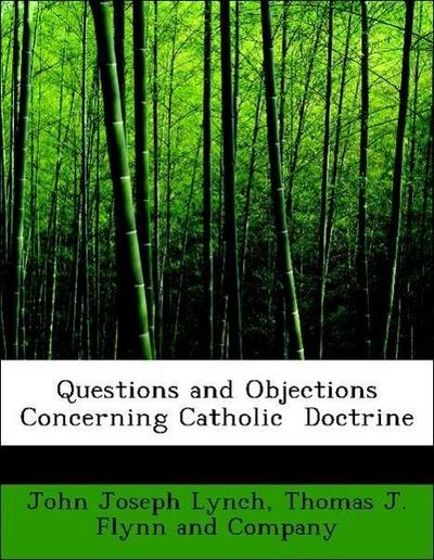 Questions and Objections Concerning Catholic  Doctrine
