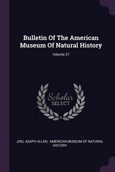 Bulletin of the American Museum of Natural History; Volume 27