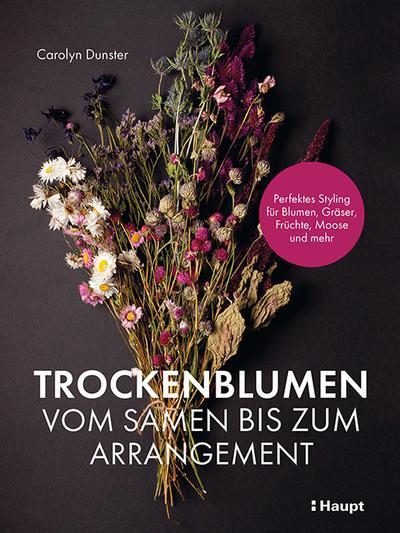 Trockenblumen - vom Samen bis zum Arrangement