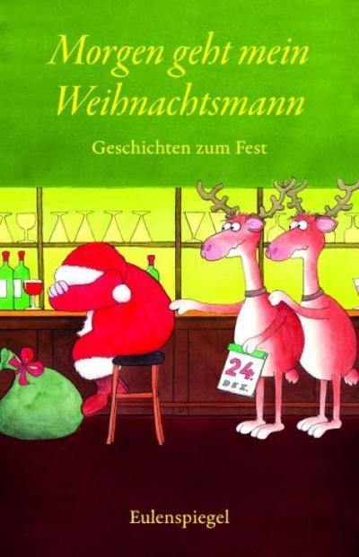 Morgen geht mein Weihnachtsmann: Geschichten zum Fest