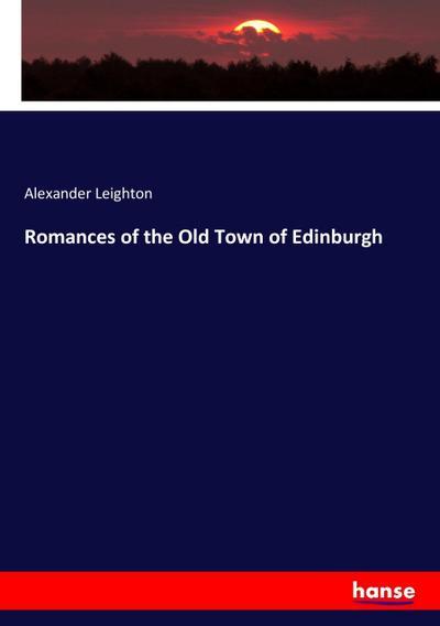Romances of the Old Town of Edinburgh