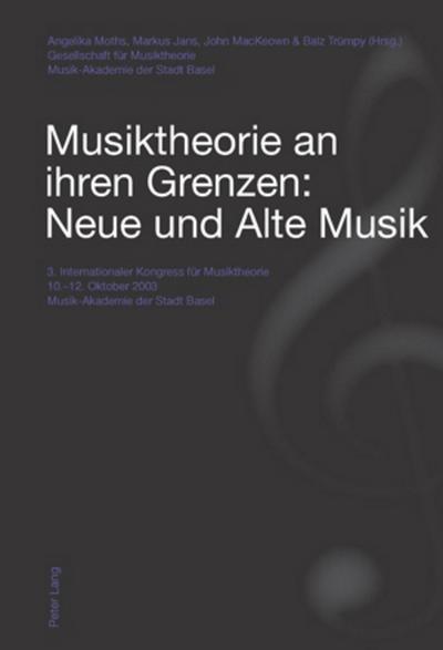 Musiktheorie an ihren Grenzen: Neue und Alte Musik