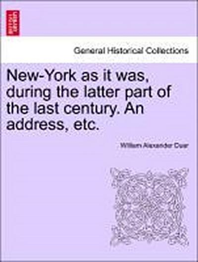 New-York as it was, during the latter part of the last century. An address, etc.