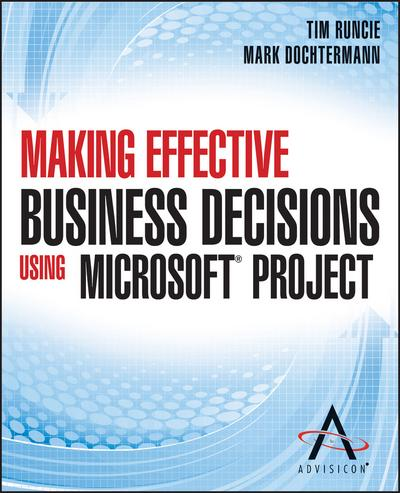 Making Effective Business Decisions Using Microsoft Project